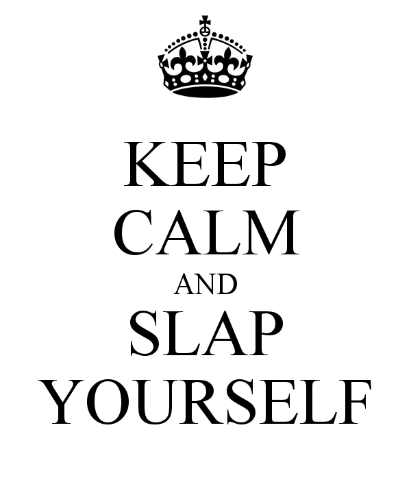 keep-calm-and-slap-yourself-2