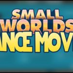SMALLWORLDS   3 MUST-HAVE DANCE MOVES